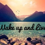Wake up and live your life...